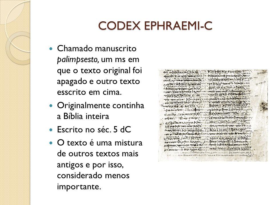 CODEX EPHRAEMI-CChamado manuscrito palimpsesto, um ms em que o texto original foi apagado e outro texto esscrito em cima.