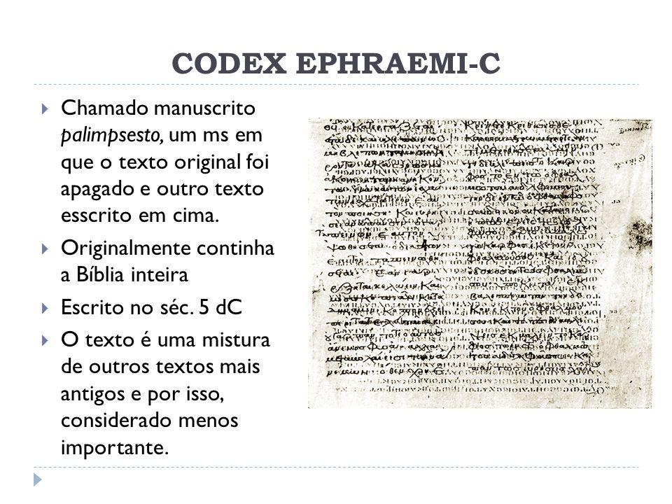 CODEX EPHRAEMI-C Chamado manuscrito palimpsesto, um ms em que o texto original foi apagado e outro texto esscrito em cima.