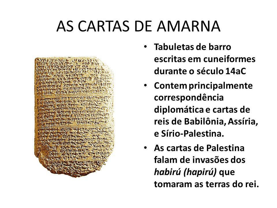 AS CARTAS DE AMARNA Tabuletas de barro escritas em cuneiformes durante o século 14aC.