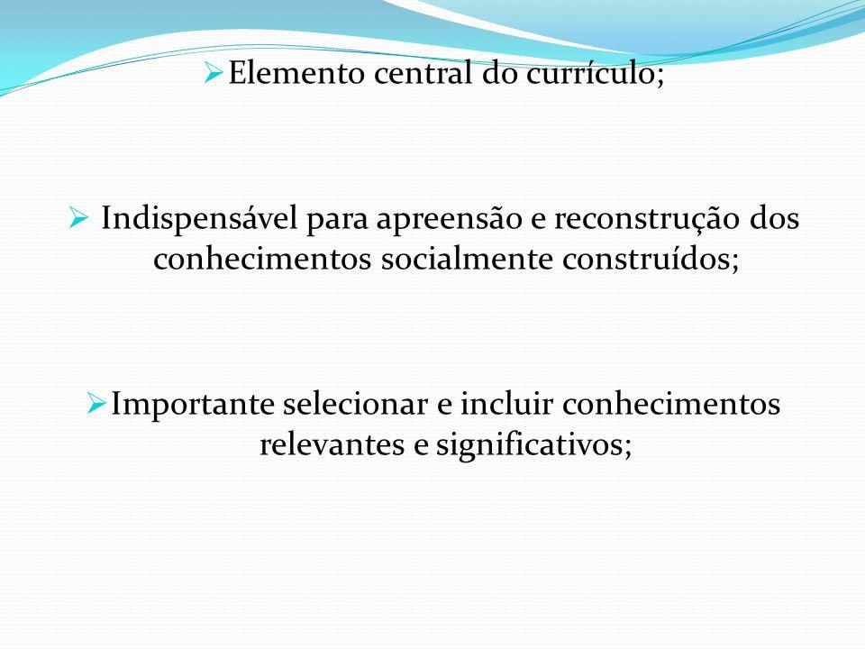 Elemento central do currículo;