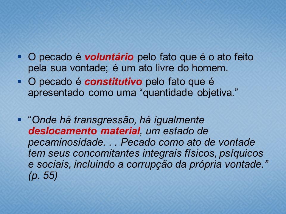 O pecado é voluntário pelo fato que é o ato feito pela sua vontade; é um ato livre do homem.