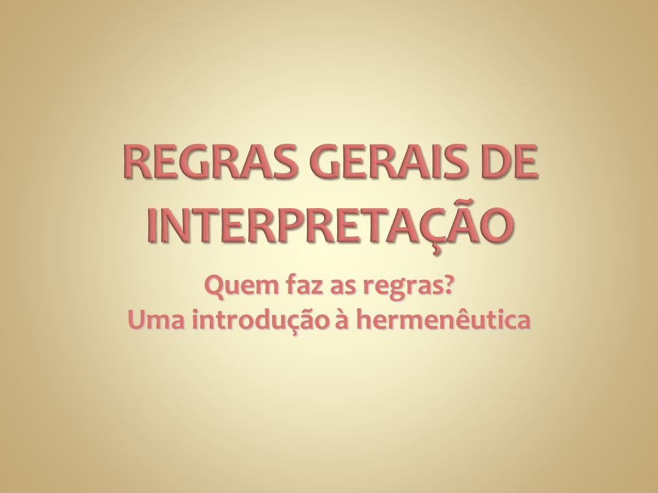 REGRAS GERAIS DE INTERPRETAÇÃO