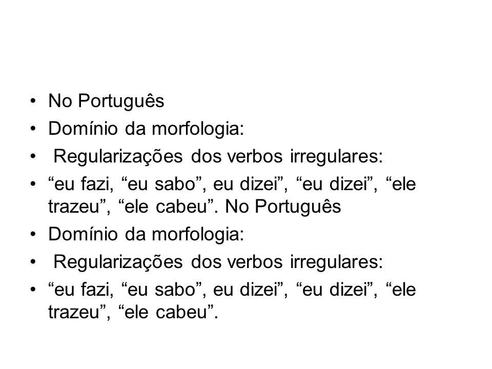No Português Domínio da morfologia: Regularizações dos verbos irregulares: