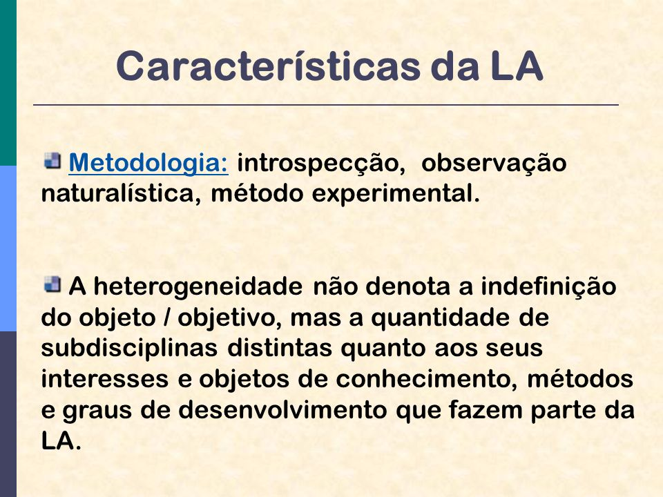Características da LA Metodologia: introspecção, observação naturalística, método experimental.