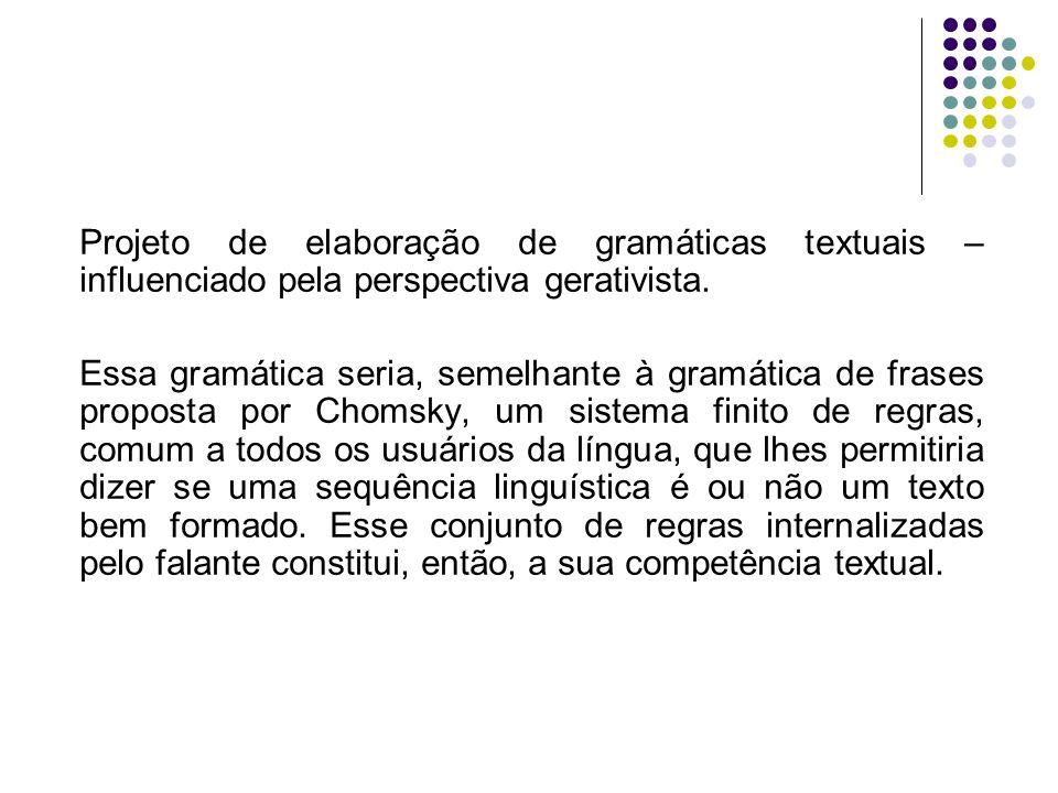Projeto de elaboração de gramáticas textuais – influenciado pela perspectiva gerativista.