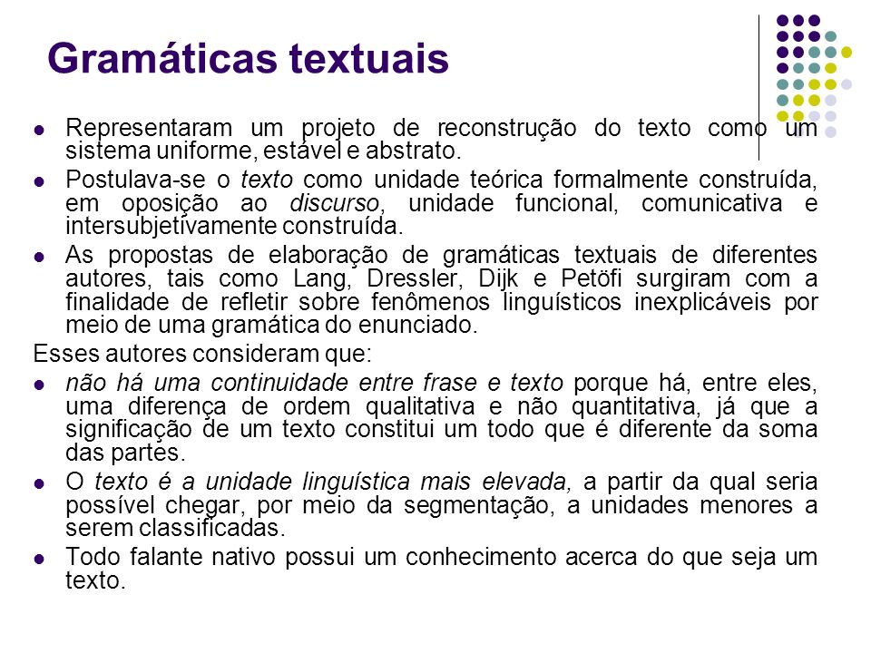 Gramáticas textuaisRepresentaram um projeto de reconstrução do texto como um sistema uniforme, estável e abstrato.