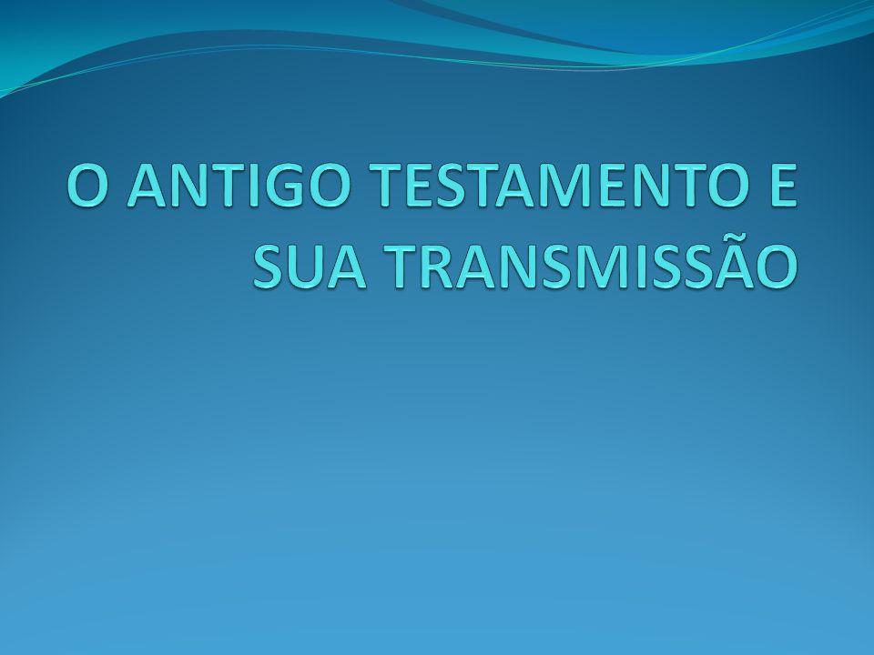 O ANTIGO TESTAMENTO E SUA TRANSMISSÃO