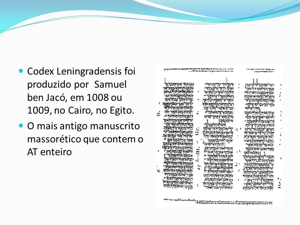 Codex Leningradensis foi produzido por Samuel ben Jacó, em 1008 ou 1009, no Cairo, no Egito.