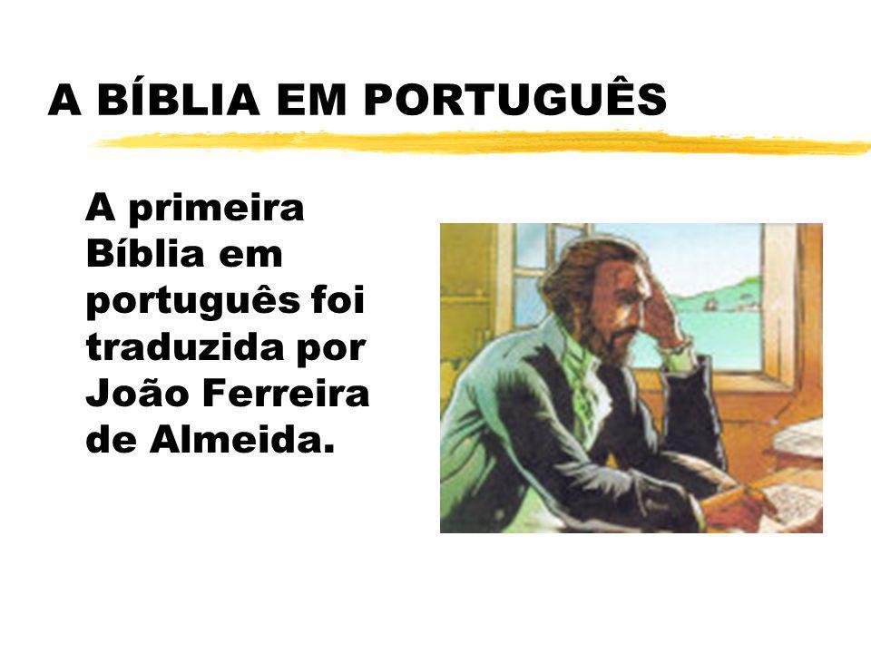 A BÍBLIA EM PORTUGUÊS A primeira Bíblia em português foi traduzida por João Ferreira de Almeida.