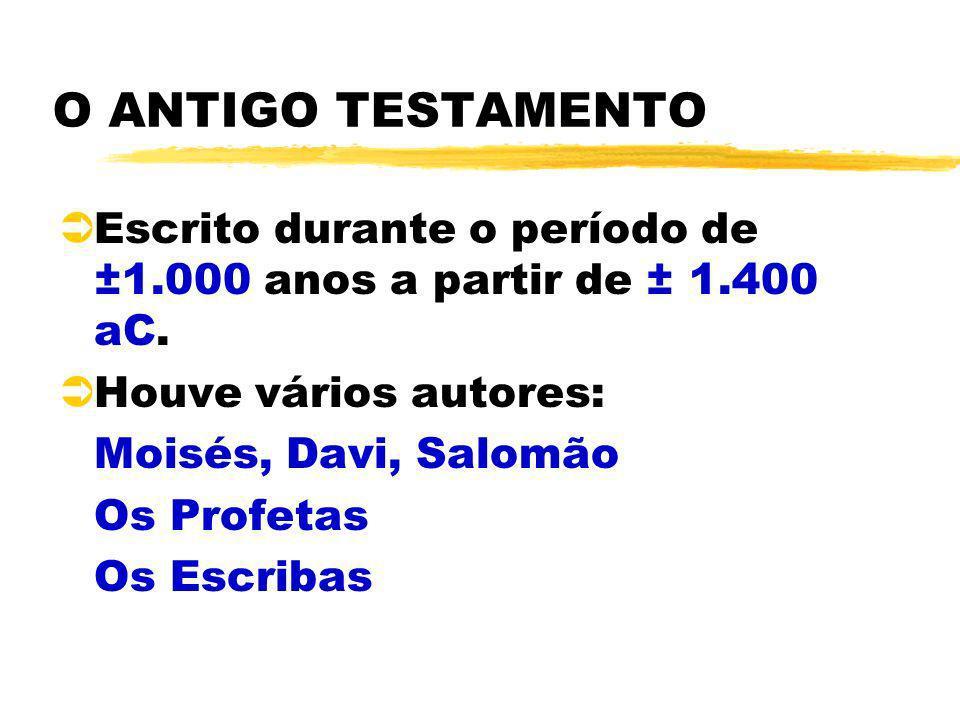 O ANTIGO TESTAMENTO Escrito durante o período de ±1.000 anos a partir de ± 1.400 aC. Houve vários autores:
