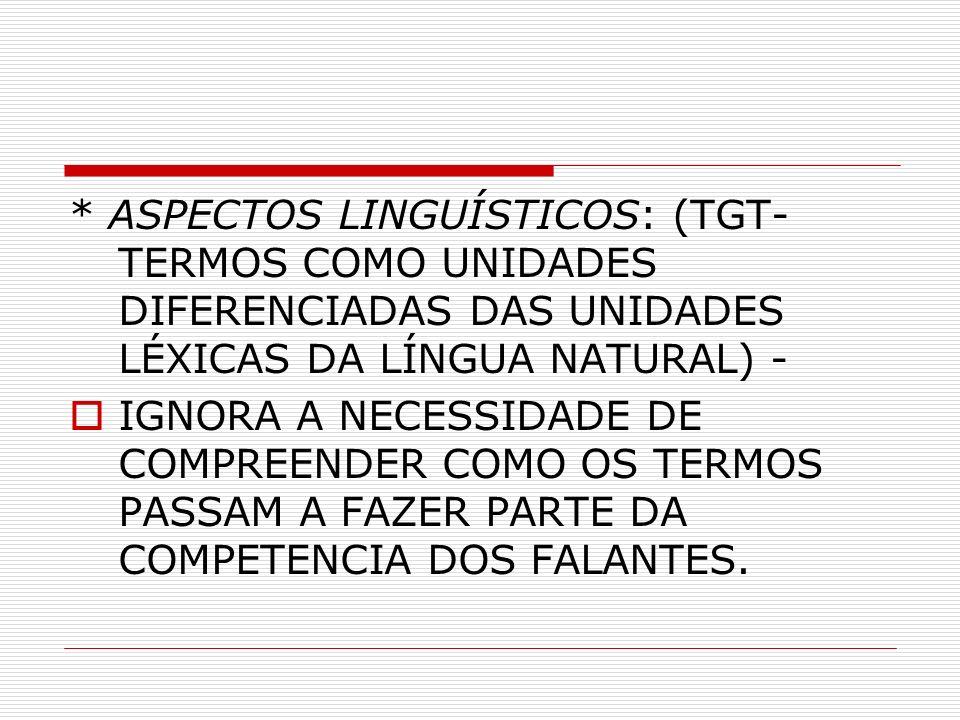 * ASPECTOS LINGUÍSTICOS: (TGT- TERMOS COMO UNIDADES DIFERENCIADAS DAS UNIDADES LÉXICAS DA LÍNGUA NATURAL) -
