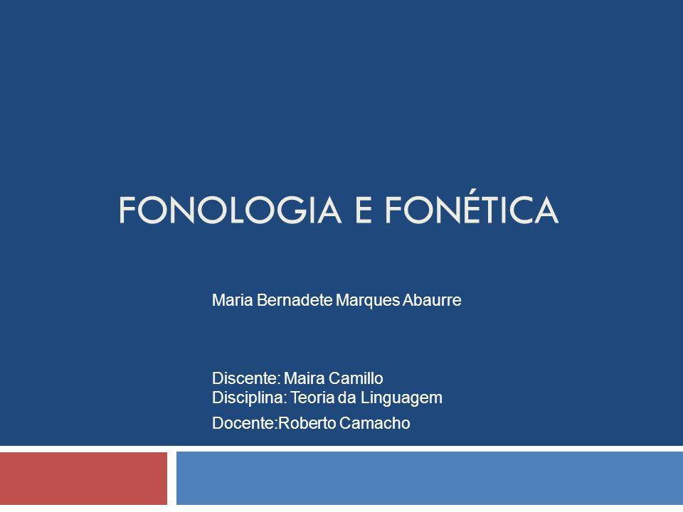 FONOLOGIA E FONÉTICA Maria Bernadete Marques Abaurre