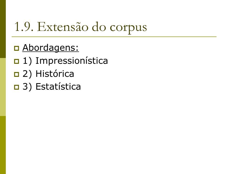 1.9. Extensão do corpus Abordagens: 1) Impressionística 2) Histórica