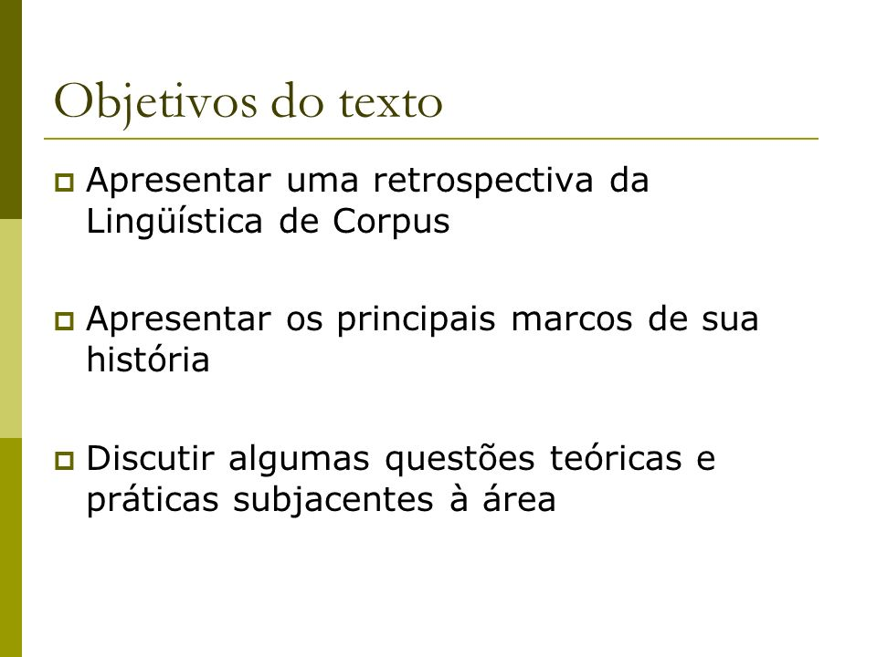 Objetivos do texto Apresentar uma retrospectiva da Lingüística de Corpus. Apresentar os principais marcos de sua história.