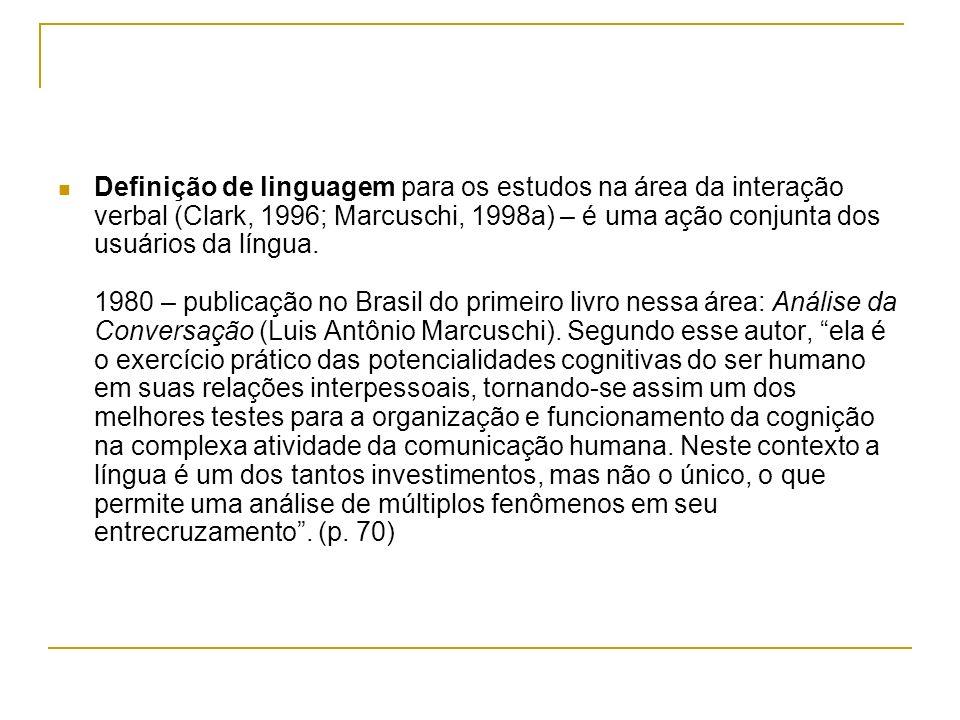 Definição de linguagem para os estudos na área da interação verbal (Clark, 1996; Marcuschi, 1998a) – é uma ação conjunta dos usuários da língua.