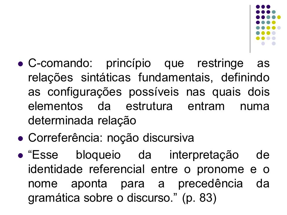 C-comando: princípio que restringe as relações sintáticas fundamentais, definindo as configurações possíveis nas quais dois elementos da estrutura entram numa determinada relação