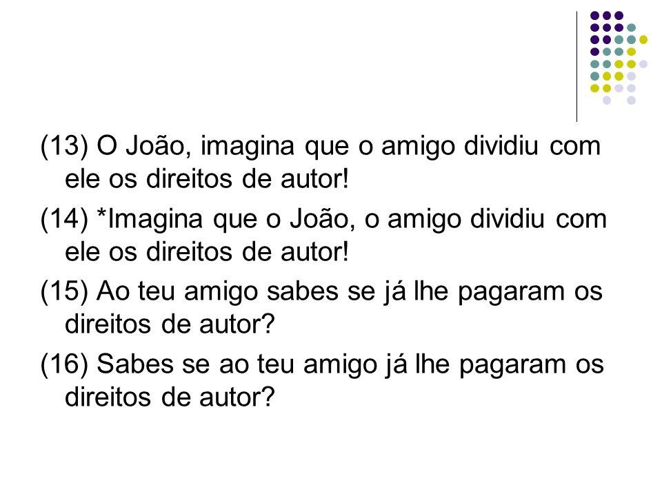 (13) O João, imagina que o amigo dividiu com ele os direitos de autor!
