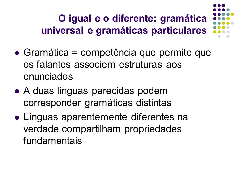 O igual e o diferente: gramática universal e gramáticas particulares