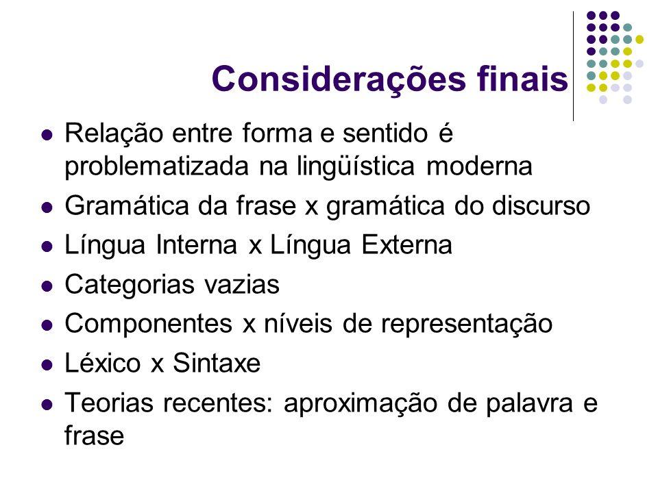 Considerações finais Relação entre forma e sentido é problematizada na lingüística moderna. Gramática da frase x gramática do discurso.