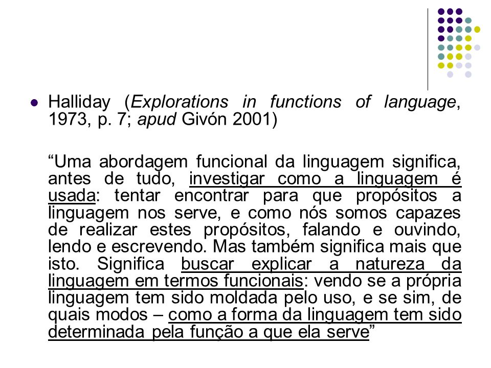 Halliday (Explorations in functions of language, 1973, p