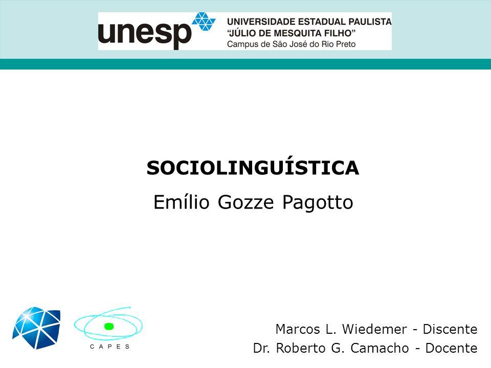 SOCIOLINGUÍSTICA Emílio Gozze Pagotto Marcos L. Wiedemer - Discente