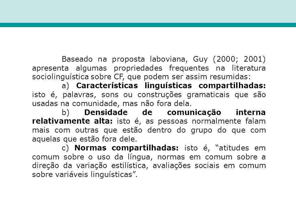 Baseado na proposta laboviana, Guy (2000; 2001) apresenta algumas propriedades frequentes na literatura sociolinguística sobre CF, que podem ser assim resumidas: