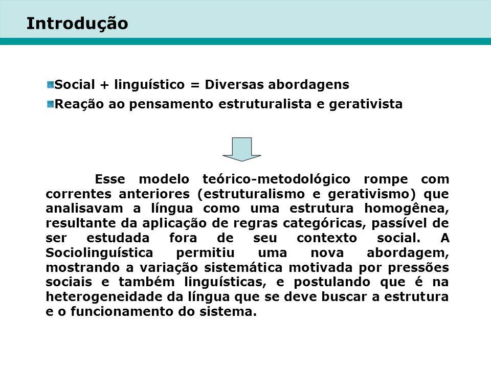 Introdução Social + linguístico = Diversas abordagens