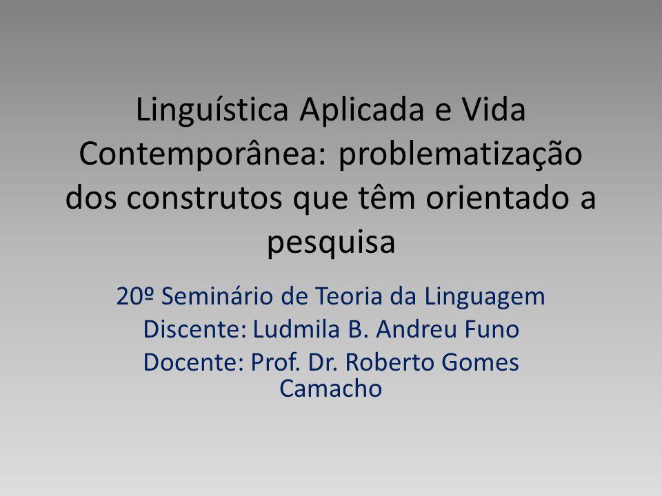 Linguística Aplicada e Vida Contemporânea: problematização dos construtos que têm orientado a pesquisa