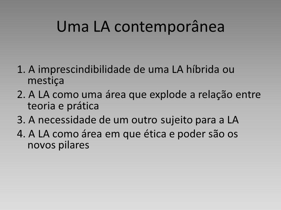 Uma LA contemporânea 1. A imprescindibilidade de uma LA híbrida ou mestiça. 2. A LA como uma área que explode a relação entre teoria e prática.