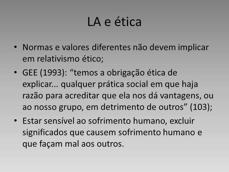 LA e ética Normas e valores diferentes não devem implicar em relativismo ético;