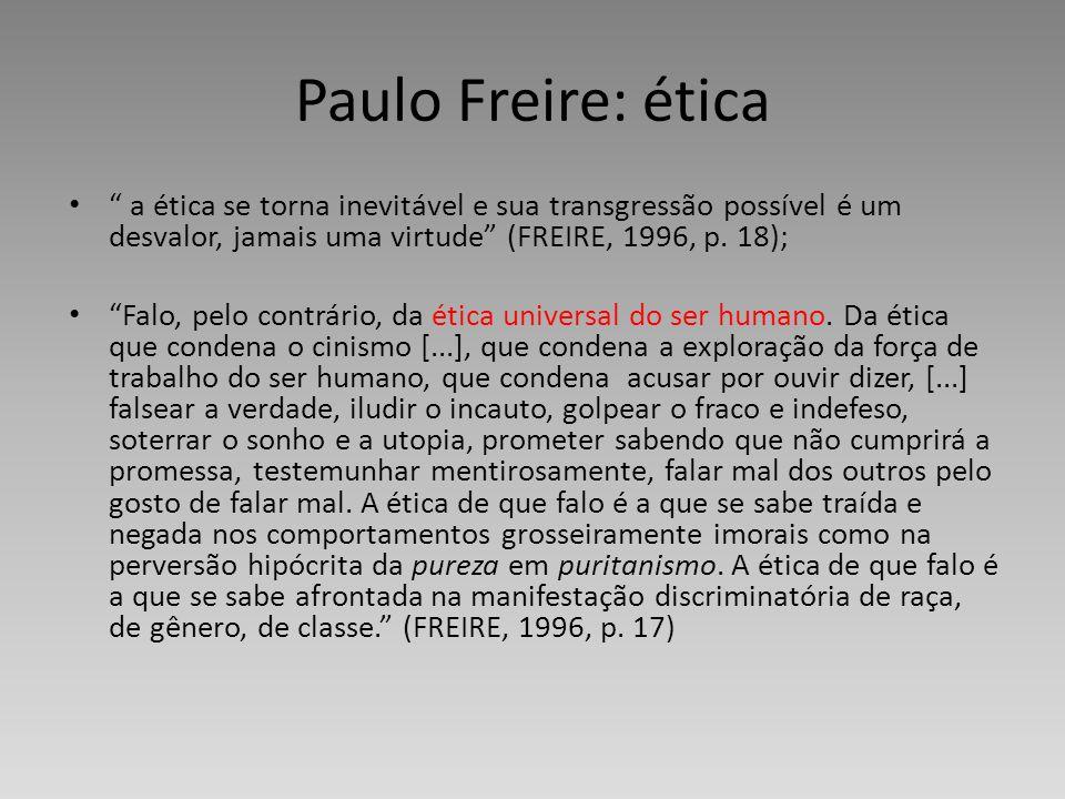 Paulo Freire: ética a ética se torna inevitável e sua transgressão possível é um desvalor, jamais uma virtude (FREIRE, 1996, p. 18);
