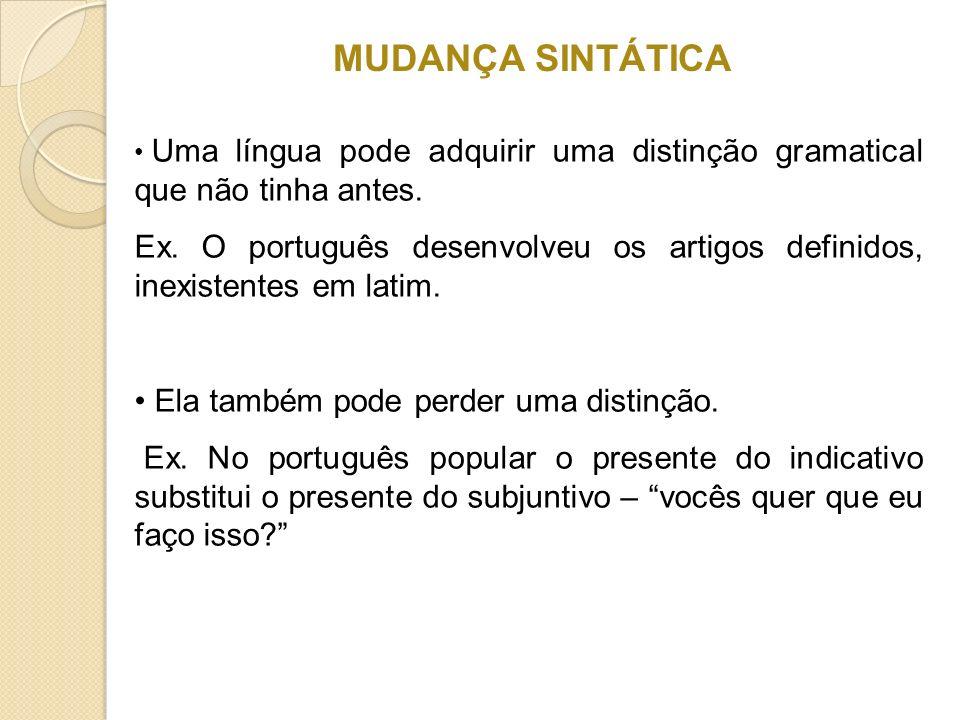 MUDANÇA SINTÁTICA Uma língua pode adquirir uma distinção gramatical que não tinha antes.