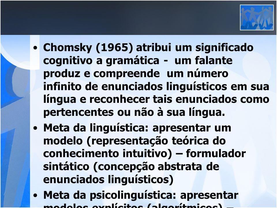 Chomsky (1965) atribui um significado cognitivo a gramática - um falante produz e compreende um número infinito de enunciados linguísticos em sua língua e reconhecer tais enunciados como pertencentes ou não à sua língua.