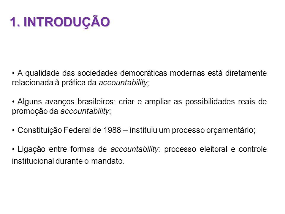 1. INTRODUÇÃO A qualidade das sociedades democráticas modernas está diretamente relacionada à prática da accountability;
