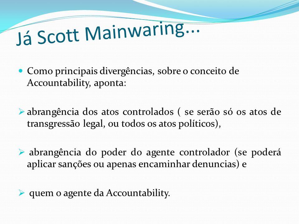 Já Scott Mainwaring... Como principais divergências, sobre o conceito de Accountability, aponta: