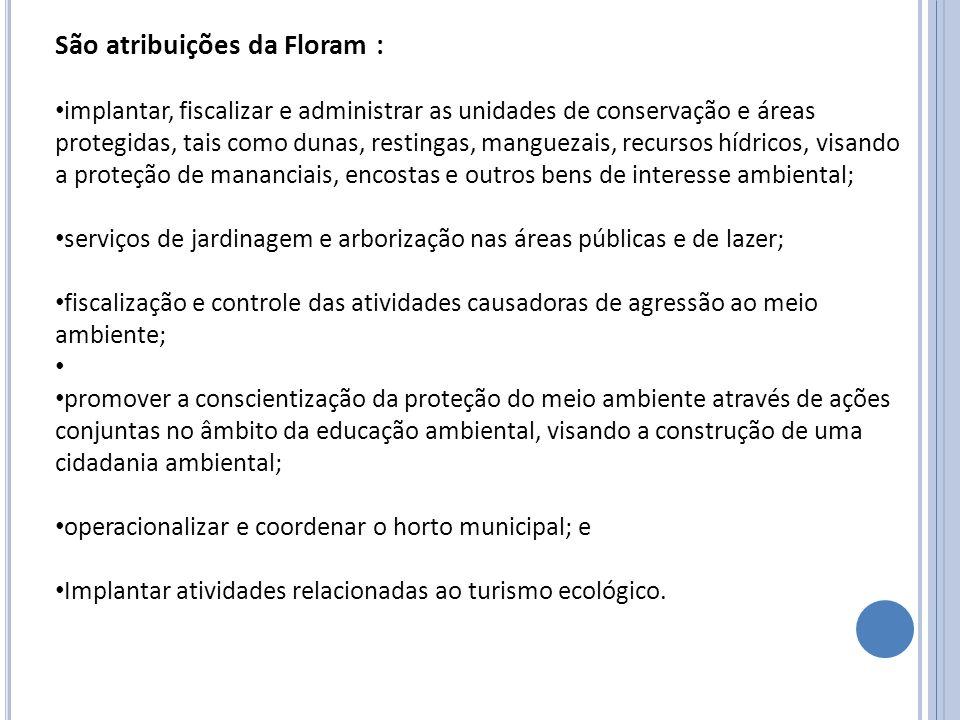 São atribuições da Floram :