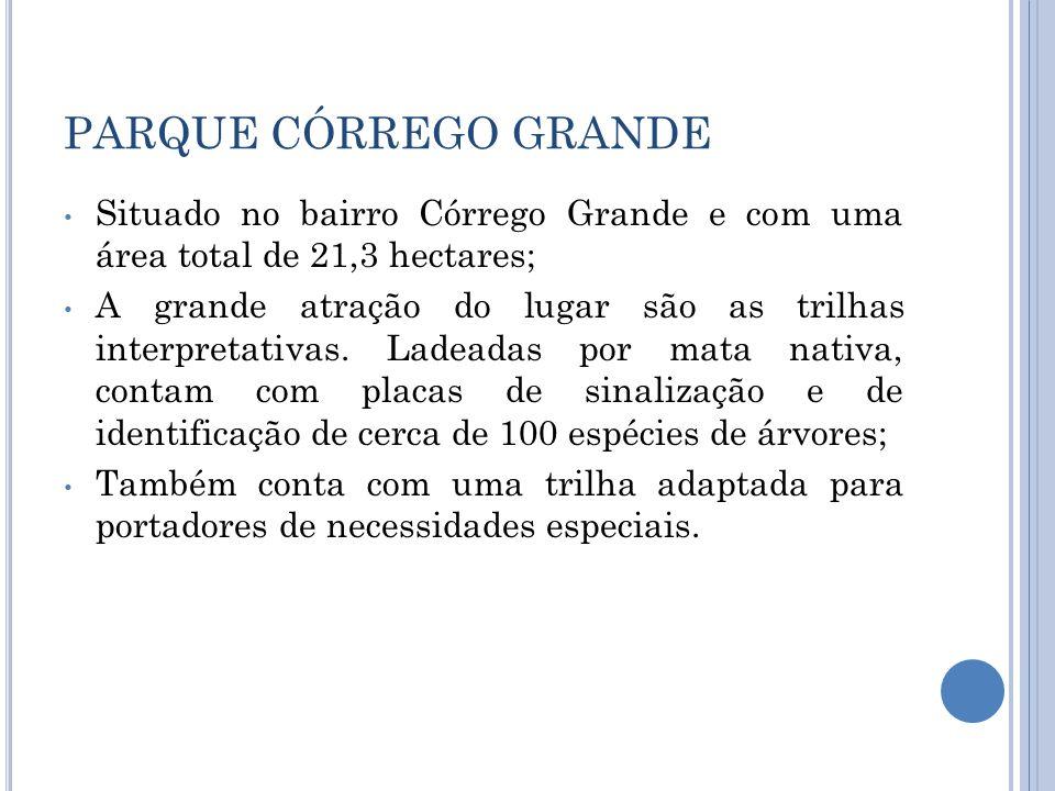 PARQUE CÓRREGO GRANDE Situado no bairro Córrego Grande e com uma área total de 21,3 hectares;