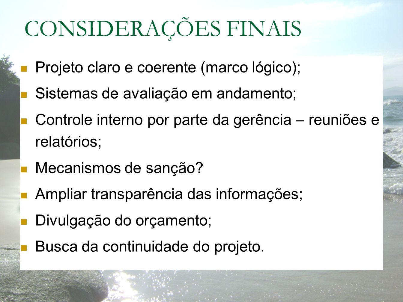 CONSIDERAÇÕES FINAIS Projeto claro e coerente (marco lógico);