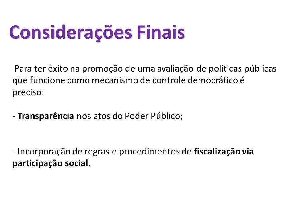 Considerações FinaisPara ter êxito na promoção de uma avaliação de políticas públicas que funcione como mecanismo de controle democrático é preciso: