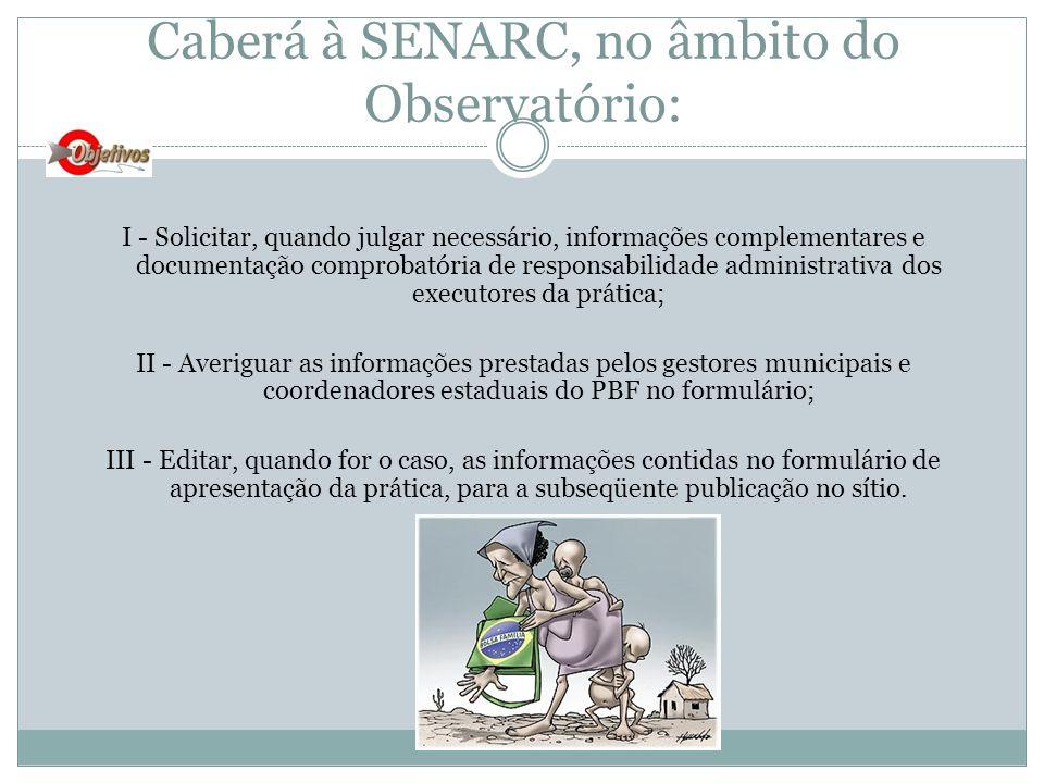 Caberá à SENARC, no âmbito do Observatório: