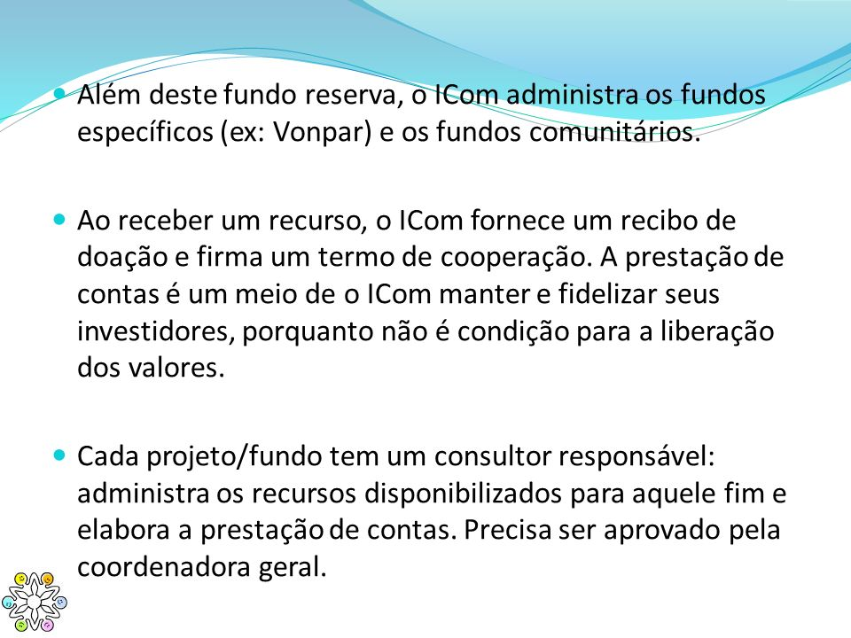 Além deste fundo reserva, o ICom administra os fundos específicos (ex: Vonpar) e os fundos comunitários.