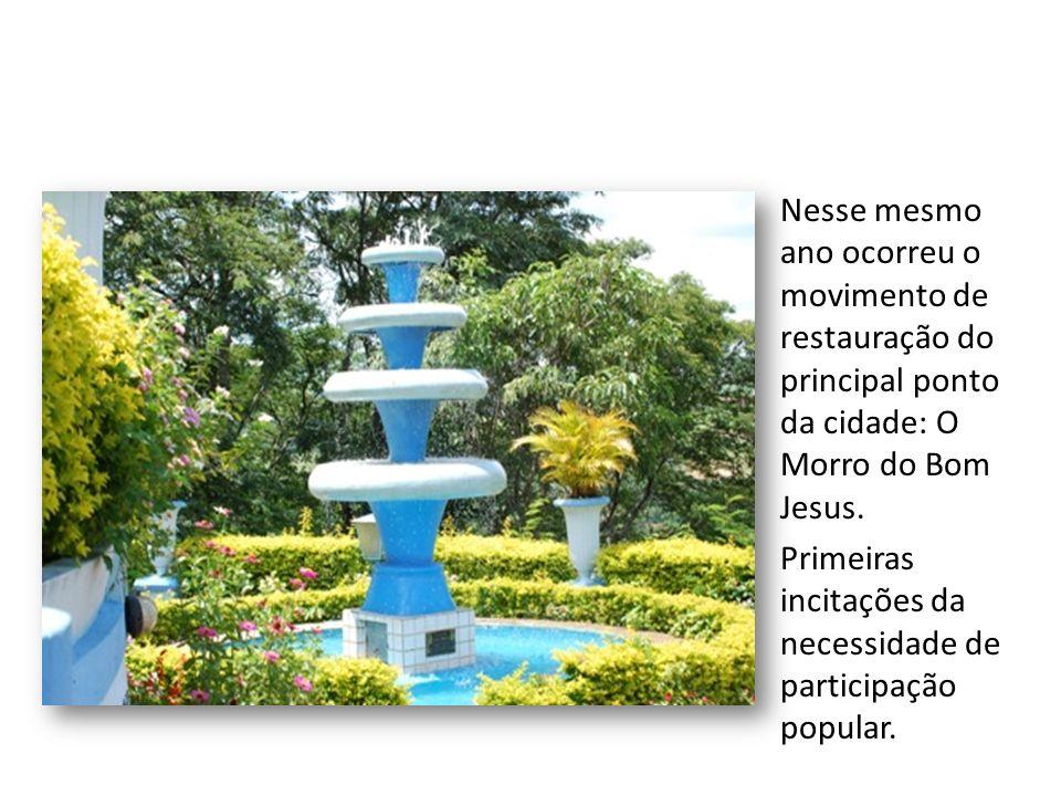 Nesse mesmo ano ocorreu o movimento de restauração do principal ponto da cidade: O Morro do Bom Jesus.
