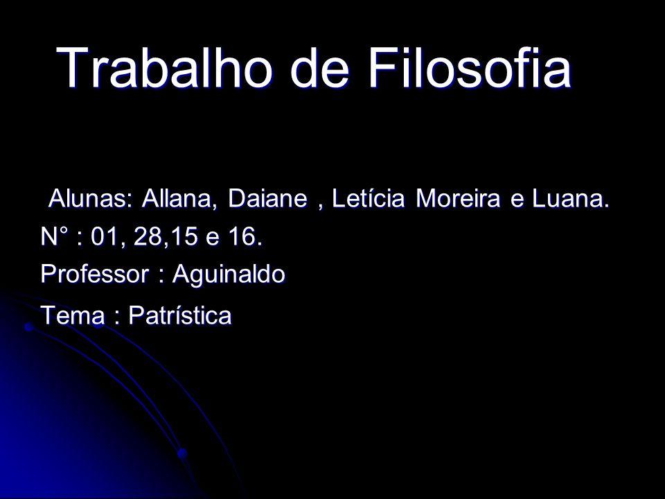 Trabalho de Filosofia Alunas: Allana, Daiane , Letícia Moreira e Luana. N° : 01, 28,15 e 16. Professor : Aguinaldo.