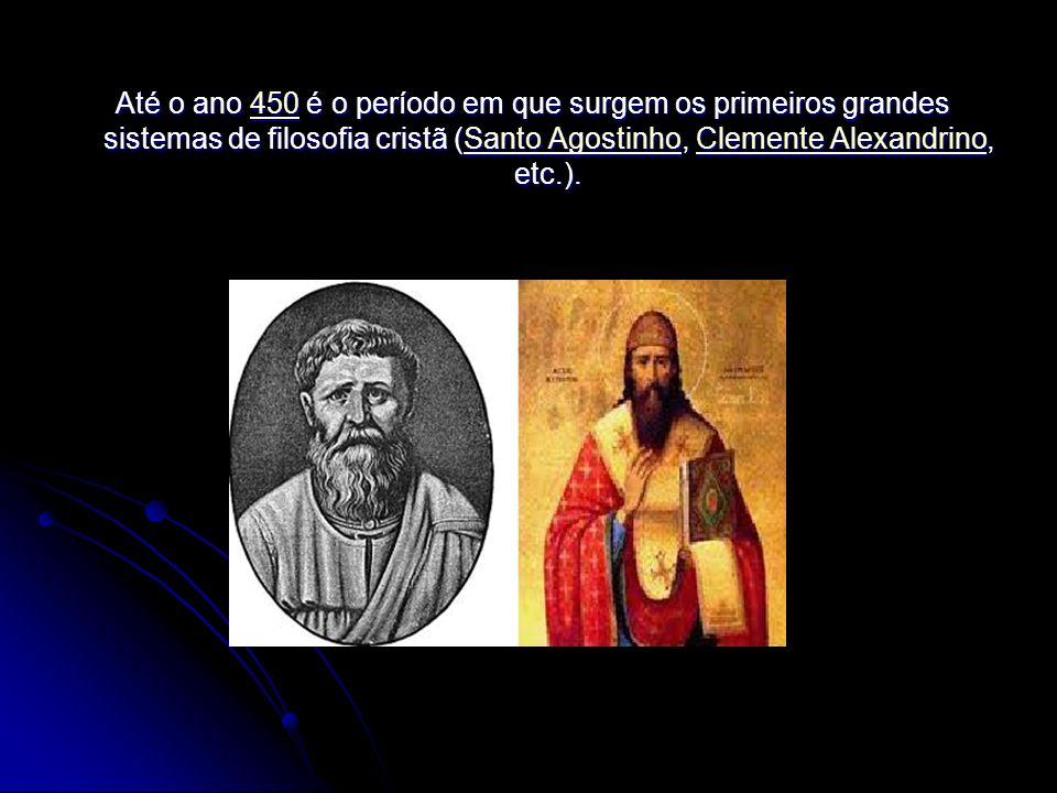 Até o ano 450 é o período em que surgem os primeiros grandes sistemas de filosofia cristã (Santo Agostinho, Clemente Alexandrino, etc.).