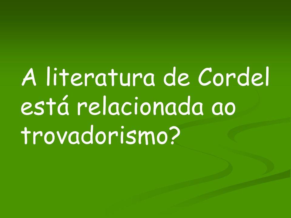 A literatura de Cordel está relacionada ao trovadorismo