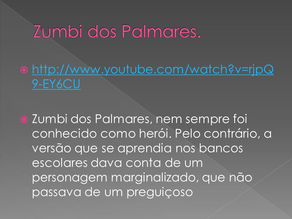Zumbi dos Palmares. http://www.youtube.com/watch v=rjpQ9-EY6CU
