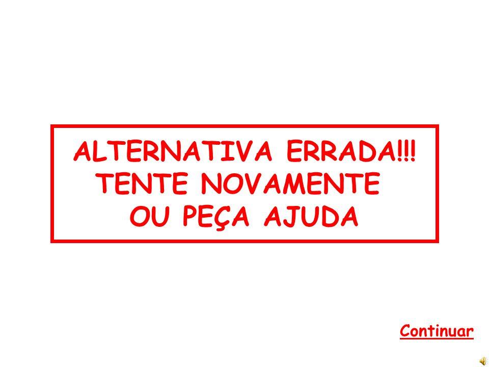 ALTERNATIVA ERRADA!!! TENTE NOVAMENTE OU PEÇA AJUDA
