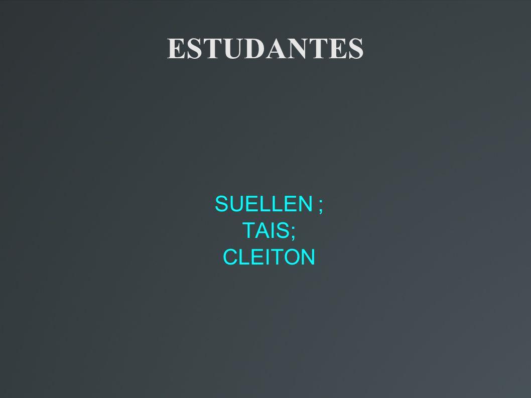 SUELLEN ; TAIS; CLEITON