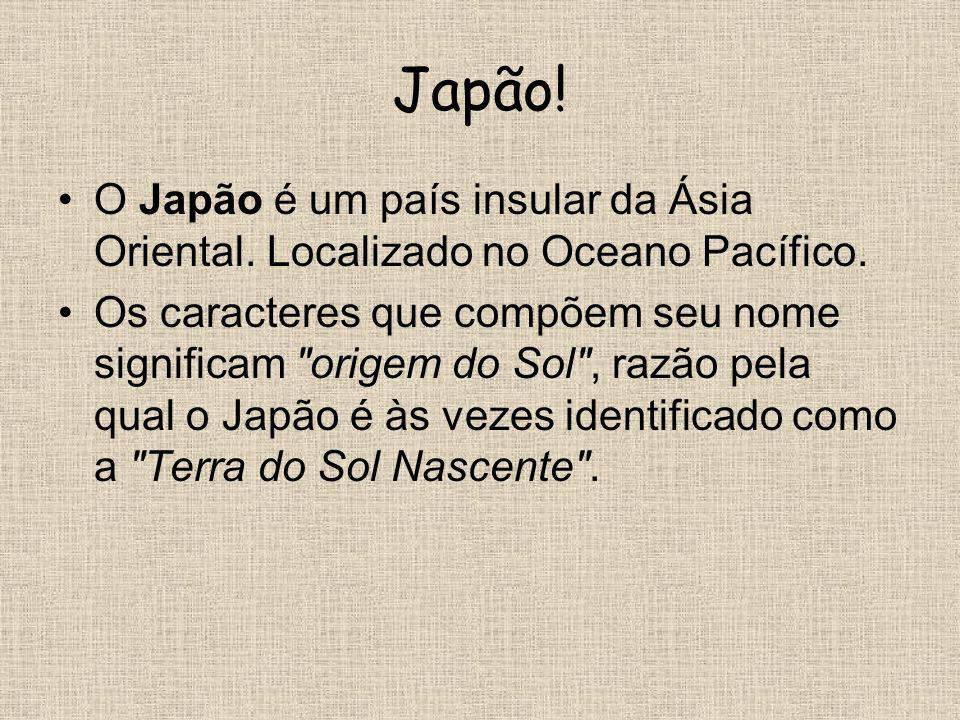 Japão! O Japão é um país insular da Ásia Oriental. Localizado no Oceano Pacífico.