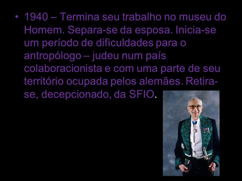 1940 – Termina seu trabalho no museu do Homem. Separa-se da esposa